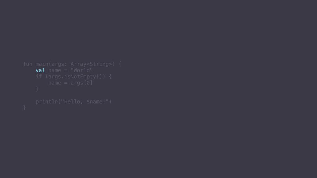 """fun main(args: Array<String>) {. val name = """"Wo..."""