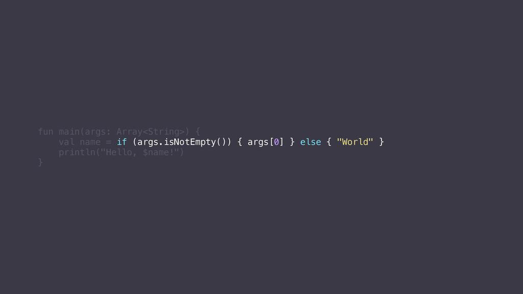 fun main(args: Array<String>) { val name = if (...