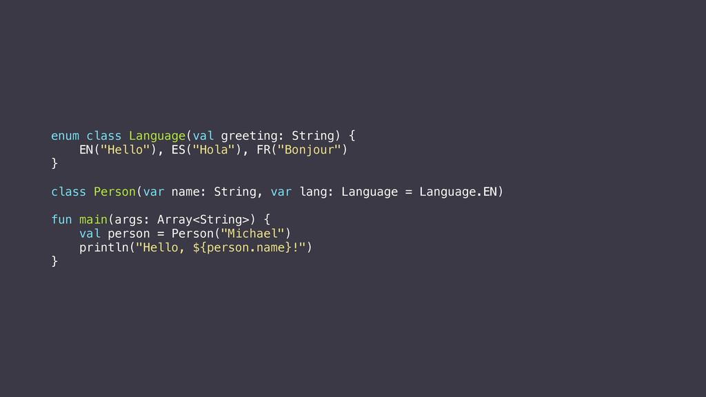 enum class Language(val greeting: String) { EN(...