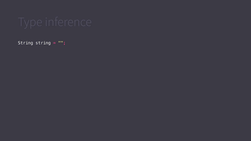 """Type inference String string = """""""";"""