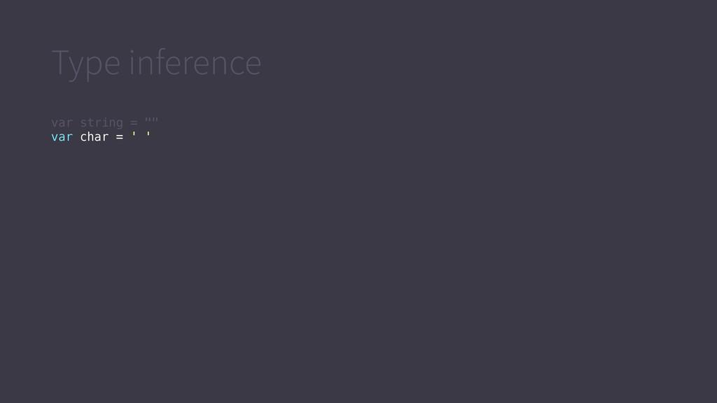 "Type inference var string = """" var char = ' '"