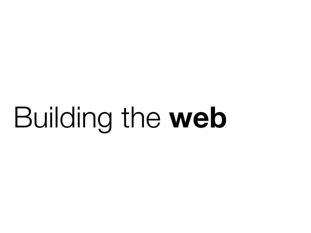 Building the web