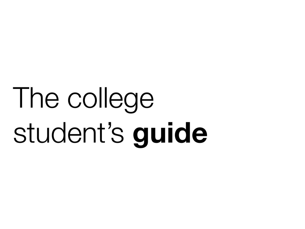 The college student's guide