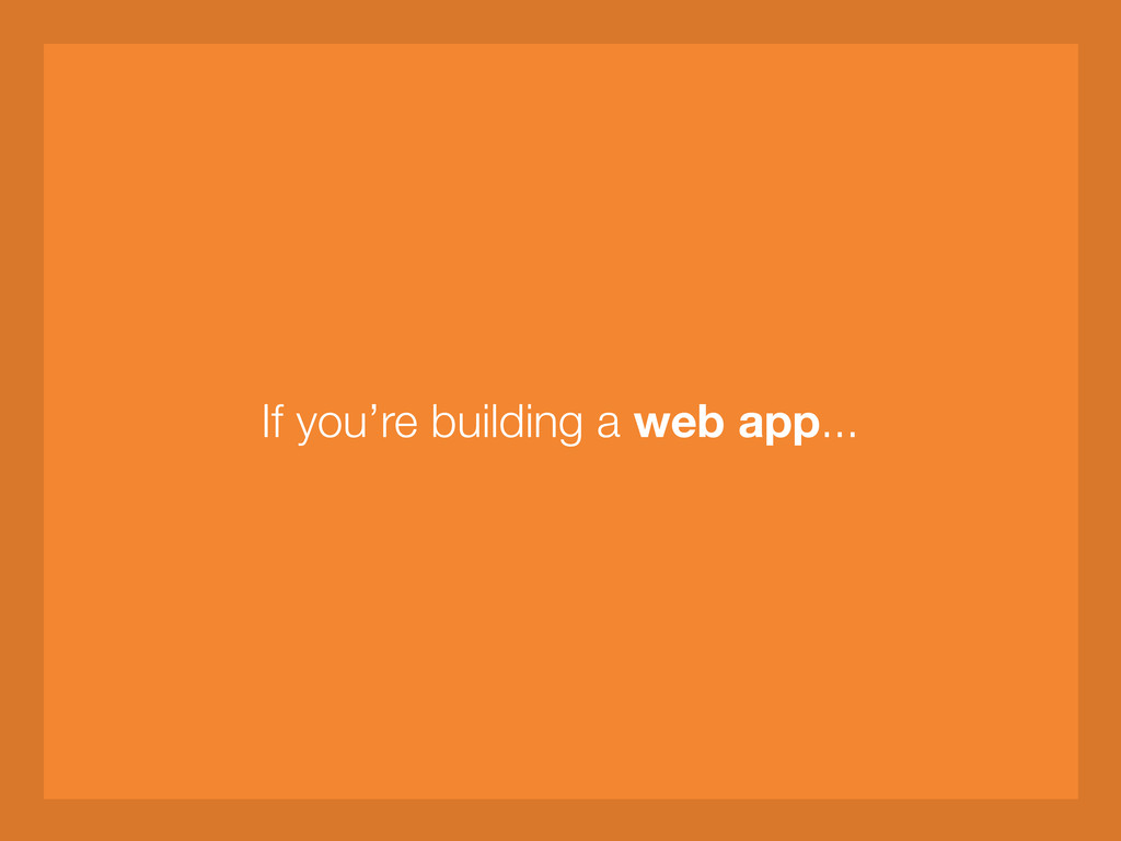 If you're building a web app...