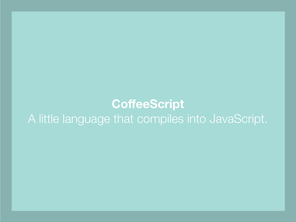 CoffeeScript A little language that compiles int...