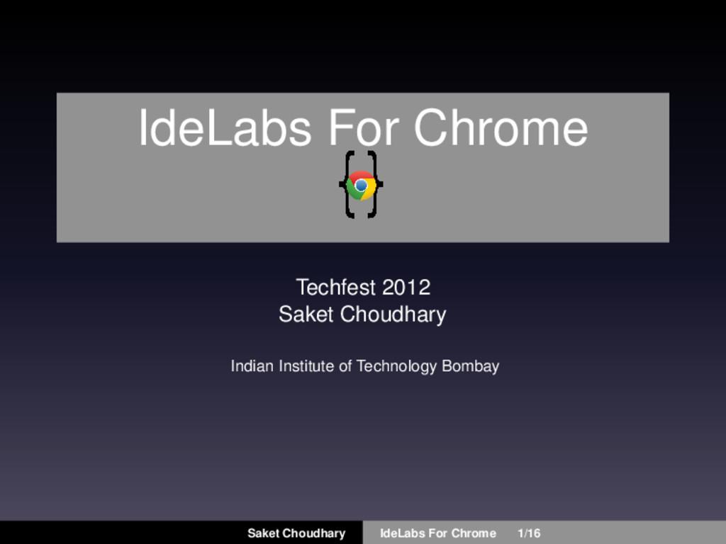 IdeLabs For Chrome Techfest 2012 Saket Choudhar...