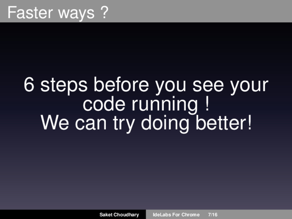 Faster ways ? 6 steps before you see your code ...