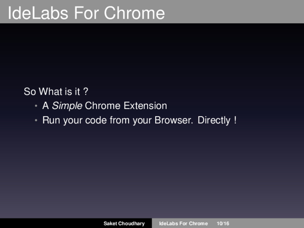 IdeLabs For Chrome So What is it ? • A Simple C...