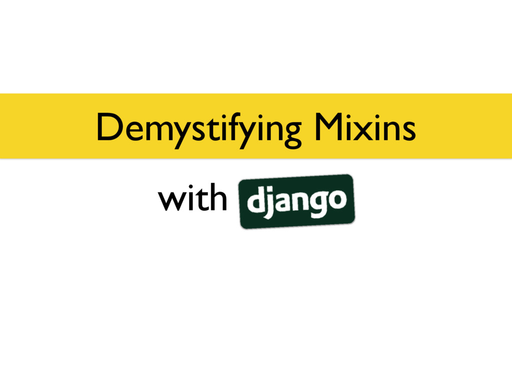Demystifying Mixins with Django