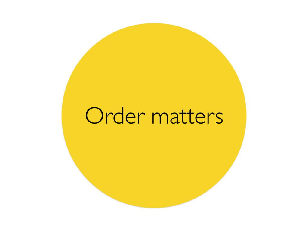 Order matters