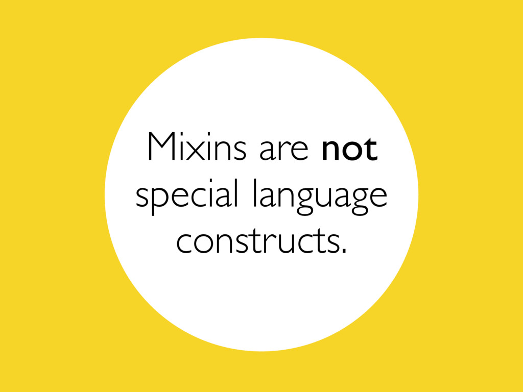 Mixins are not special language constructs.