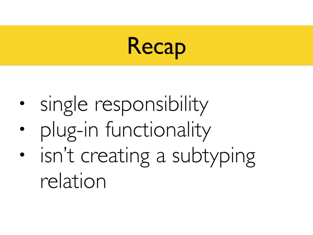 Recap • single responsibility • plug-in functio...