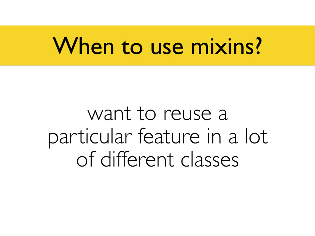 When to use mixins? want to reuse a particular ...