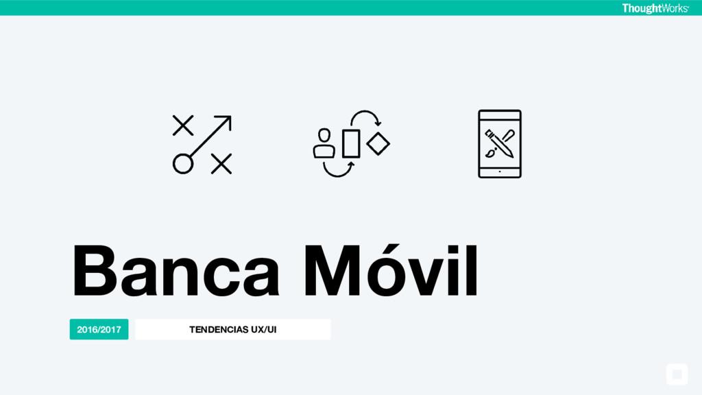 TENDENCIAS UX/UI 2016/2017 Banca Móvil