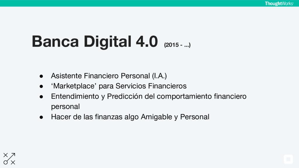 Banca Digital 4.0 (2015 - ...) ● Asistente Fina...