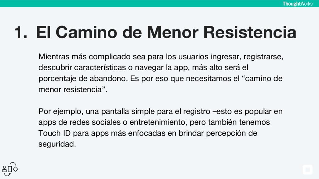 1. El Camino de Menor Resistencia Mientras más ...