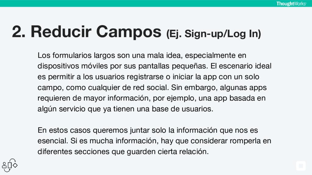 2. Reducir Campos (Ej. Sign-up/Log In) Los form...