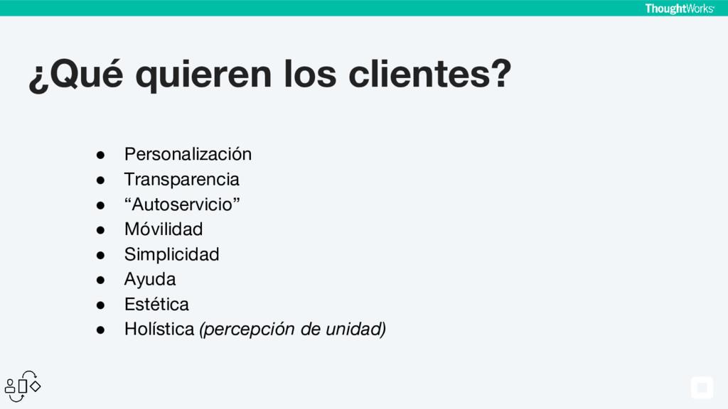 ¿Qué quieren los clientes? ● Personalización ● ...