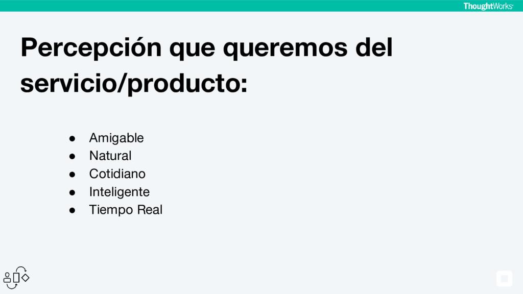 Percepción que queremos del servicio/producto: ...