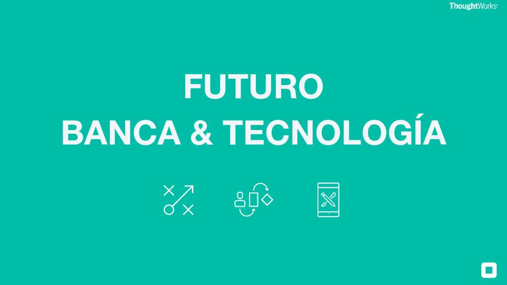 FUTURO BANCA & TECNOLOGÍA