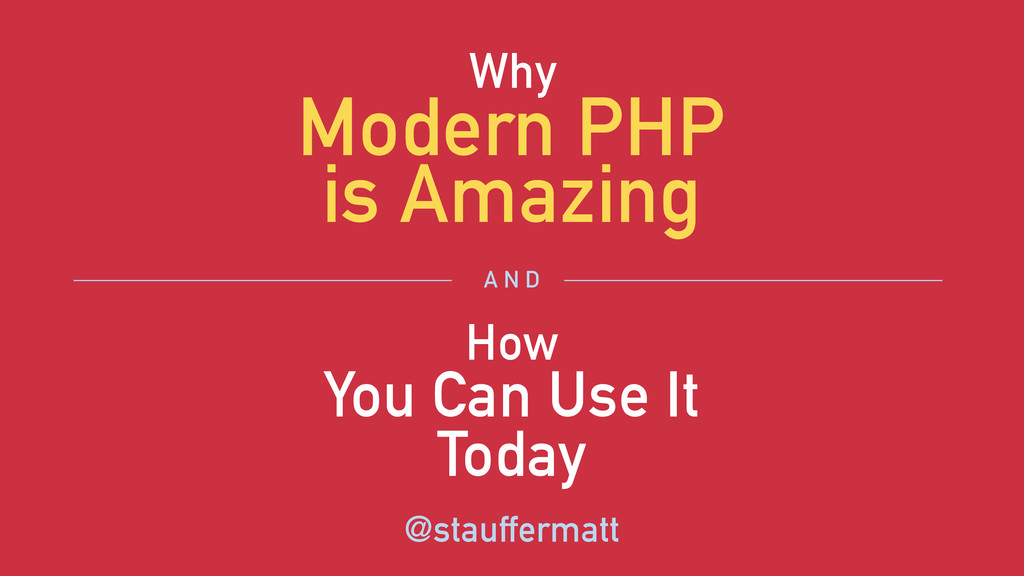 Modern PHP is Amazing You Can Use It Today @sta...