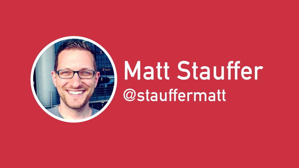 Matt Stauffer @stauffermatt