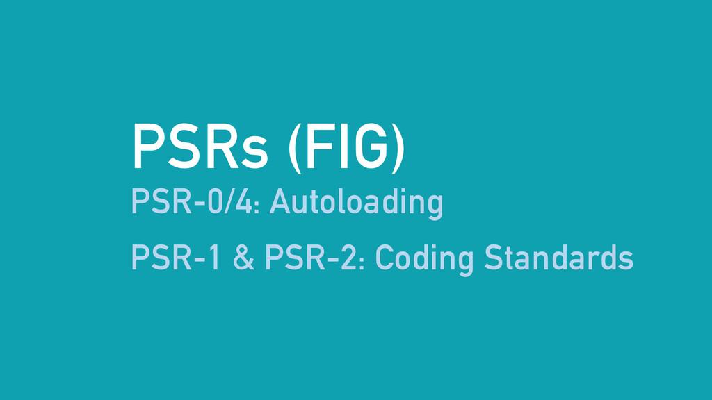 PSRs (FIG) PSR-0/4: Autoloading PSR-1 & PSR-2: ...