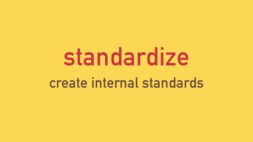 standardize create internal standards