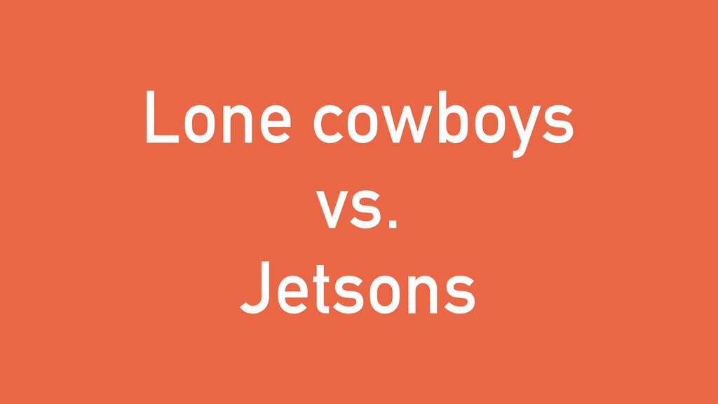 Lone cowboys vs. Jetsons