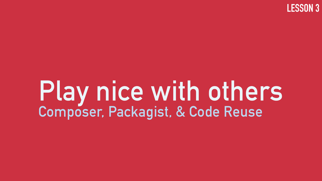 Play nice with others Composer, Packagist, & Co...