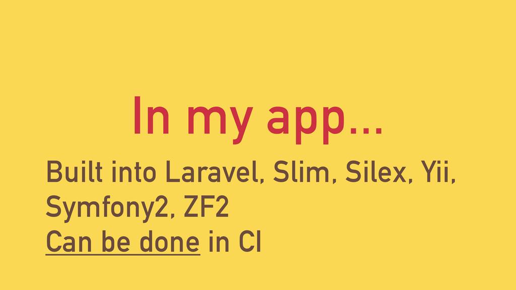 In my app... Built into Laravel, Slim, Silex, Y...