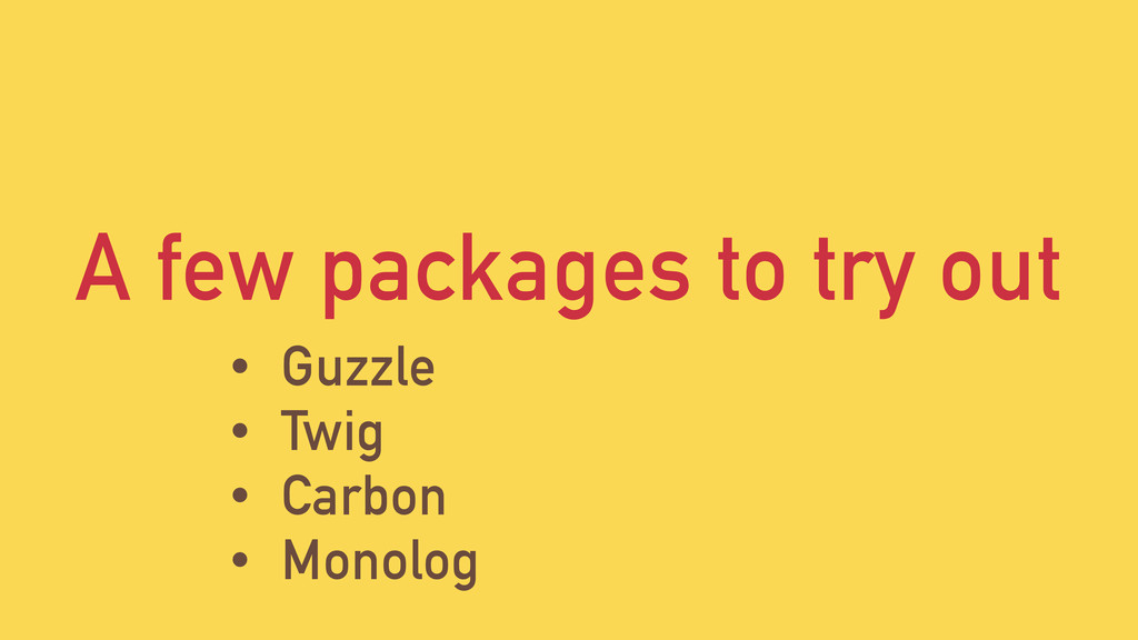A few packages to try out • Guzzle • Twig • Car...