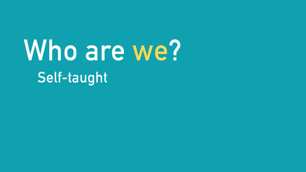 Who are we? Self-taught