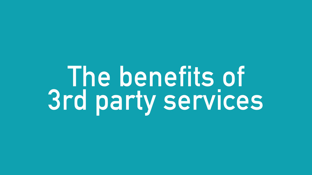 The benefits of 3rd party services