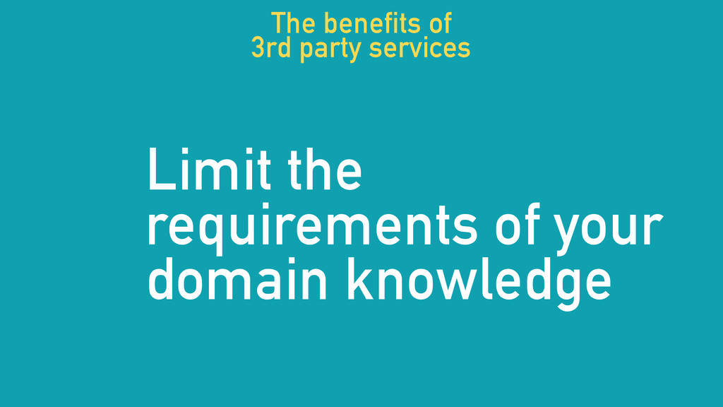 Limit the requirements of your domain knowledge...