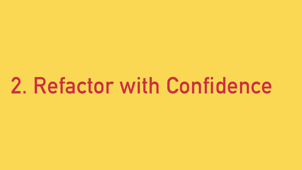 2. Refactor with Confidence