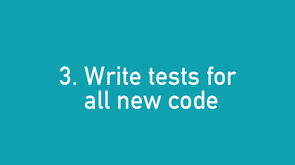 3. Write tests for all new code