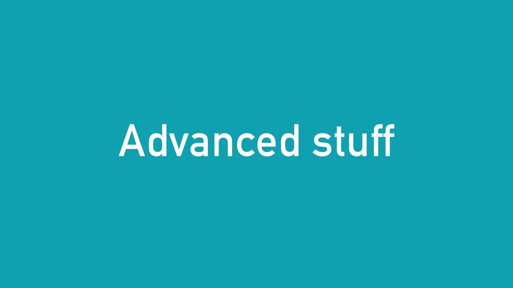 Advanced stuff