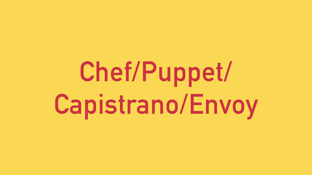 Chef/Puppet/ Capistrano/Envoy