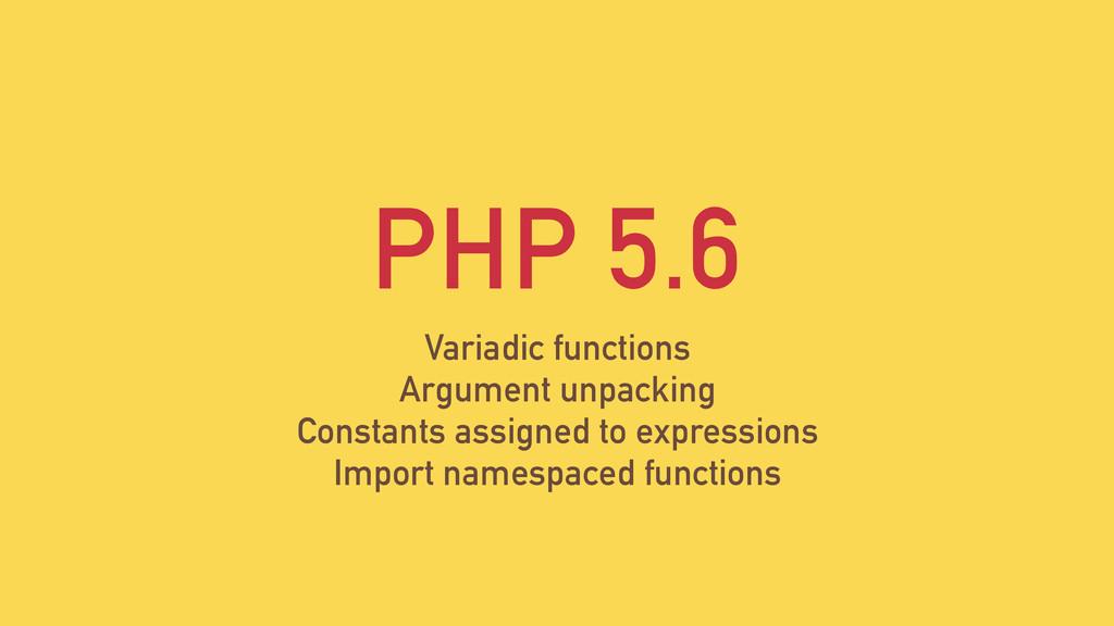 PHP 5.6 Variadic functions Argument unpacking C...