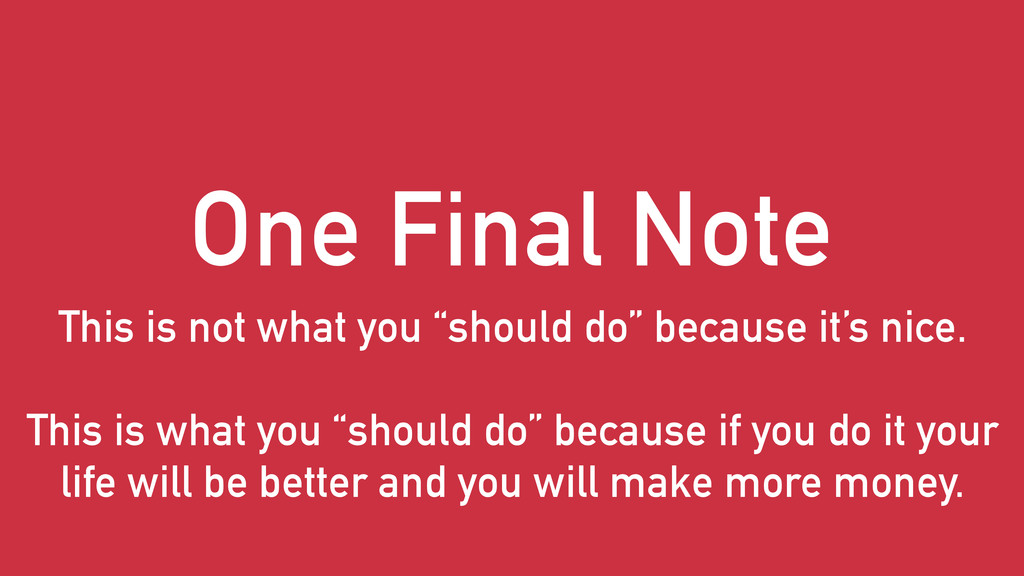 """One Final Note This is not what you """"should do""""..."""