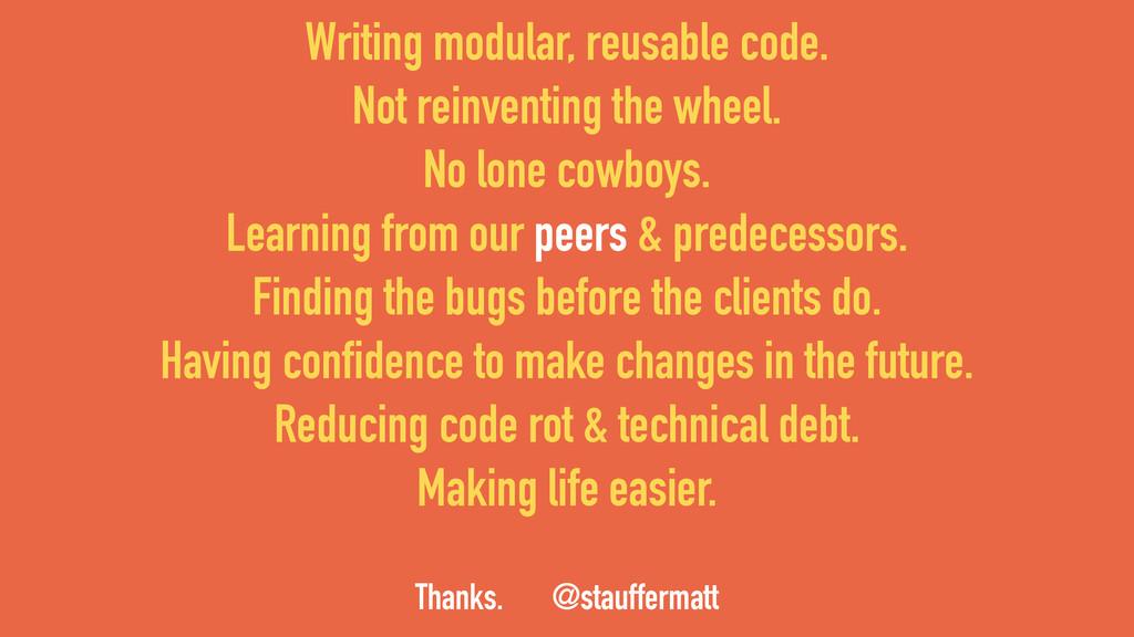 Writing modular, reusable code. Not reinventing...
