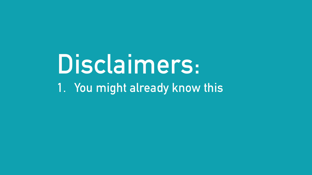 Disclaimers: 1. You might already know this
