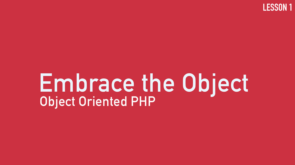 Embrace the Object Object Oriented PHP LESSON 1