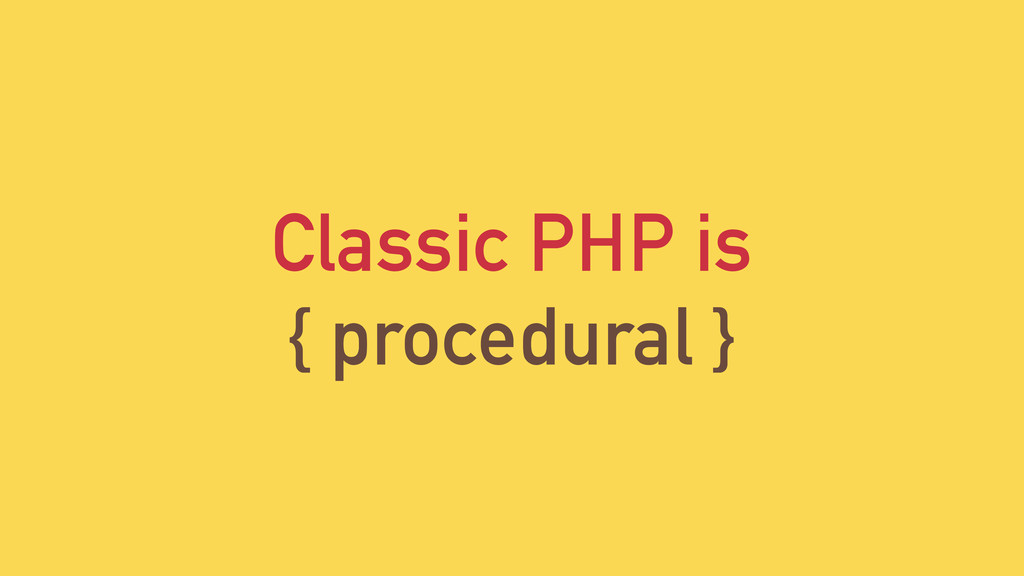 Classic PHP is { procedural }