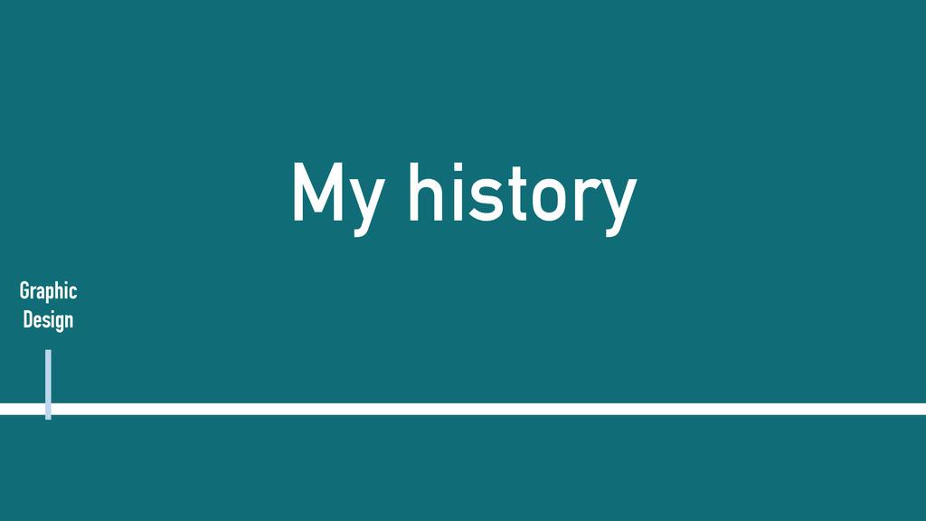 My history Graphic Design