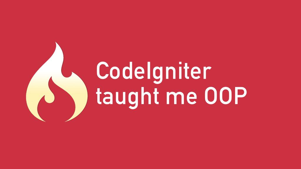 CodeIgniter taught me OOP