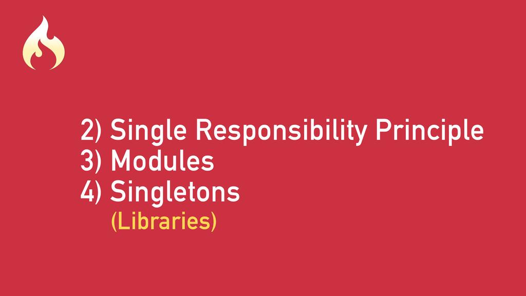 2) Single Responsibility Principle 3) Modules 4...