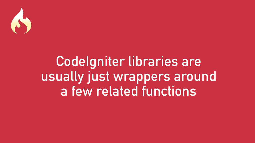 CodeIgniter libraries are usually just wrappers...