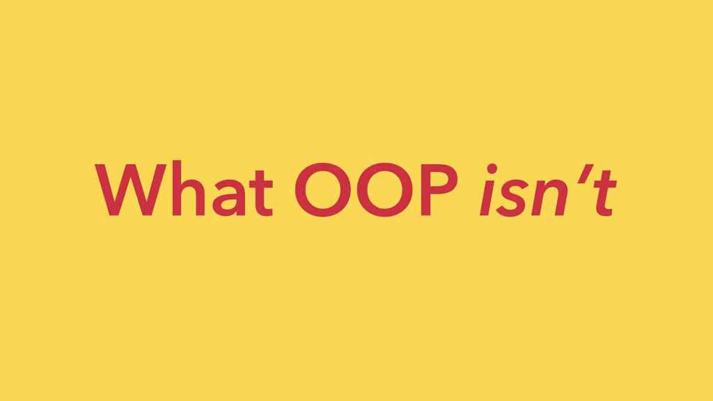 What OOP isn't